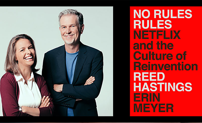 The No Rules Rules: Netflix and the culture of Reinvention by Erin Meyer and Reed Hastings