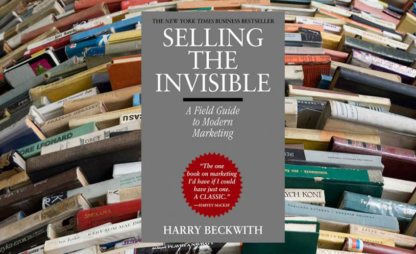 Selling the invisible- a field guide to modern marketing by Harry Beckwith